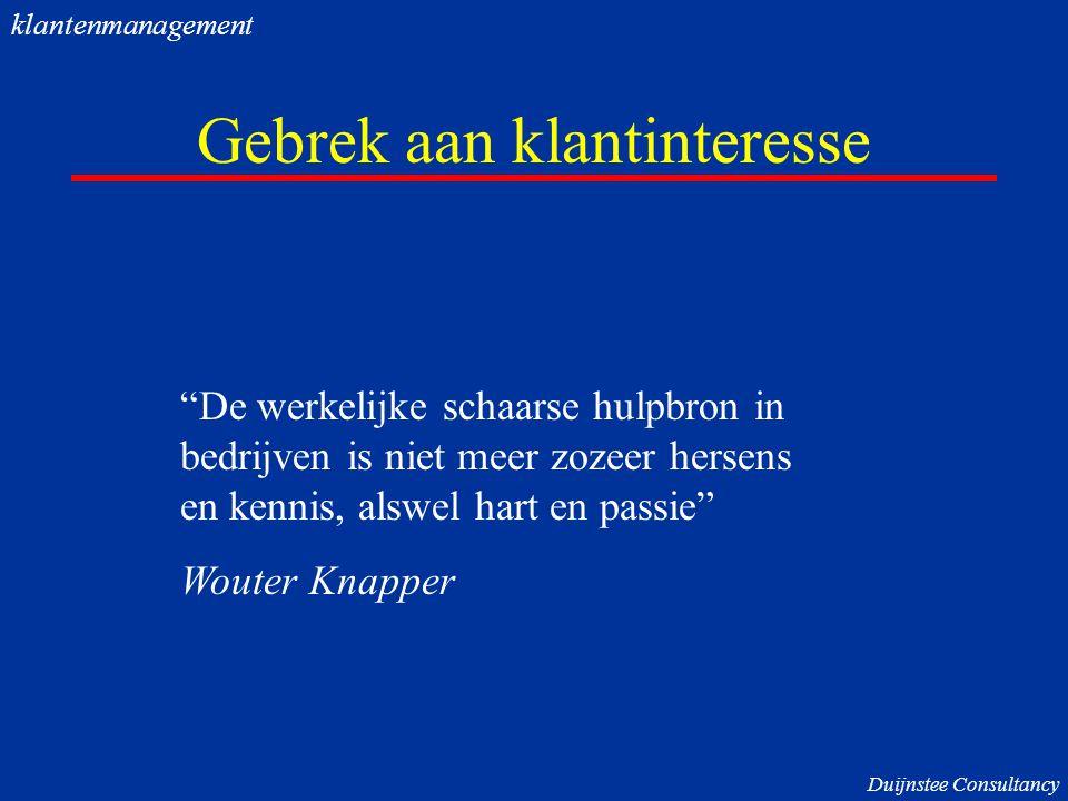 """Gebrek aan klantinteresse """"De werkelijke schaarse hulpbron in bedrijven is niet meer zozeer hersens en kennis, alswel hart en passie"""" Wouter Knapper D"""