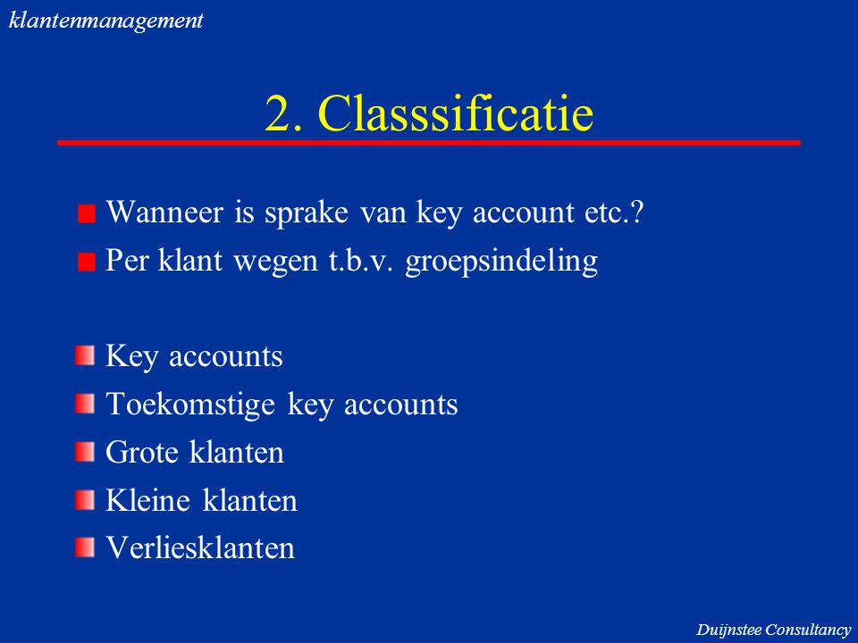 2. Classsificatie Wanneer is sprake van key account etc.? Per klant wegen t.b.v. groepsindeling Key accounts Toekomstige key accounts Grote klanten Kl