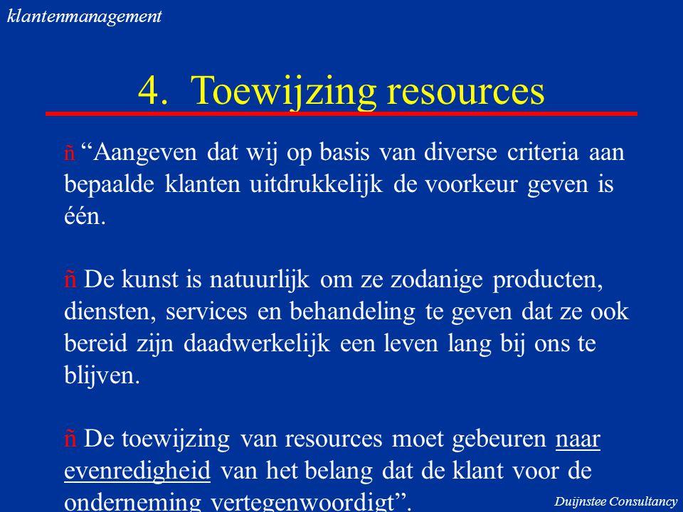 """4. Toewijzing resources ñ """"Aangeven dat wij op basis van diverse criteria aan bepaalde klanten uitdrukkelijk de voorkeur geven is één. ñ De kunst is n"""