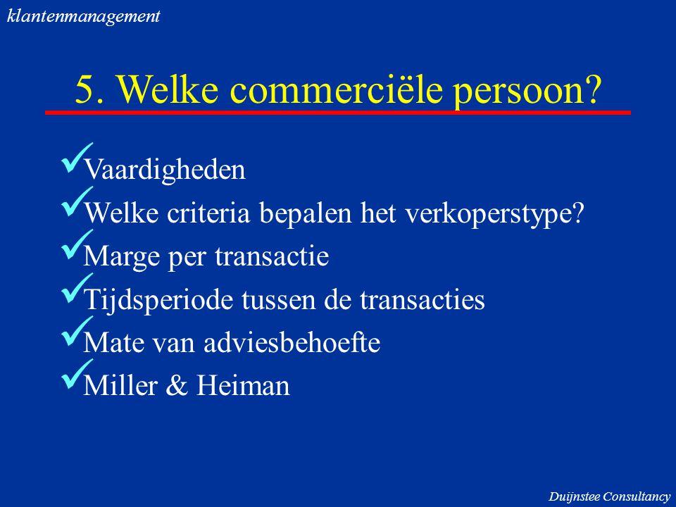 5. Welke commerciële persoon? Vaardigheden Welke criteria bepalen het verkoperstype? Marge per transactie Tijdsperiode tussen de transacties Mate van