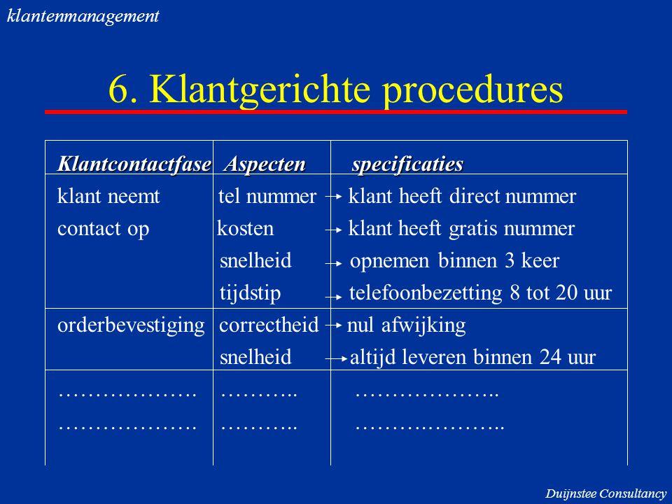 6. Klantgerichte procedures Klantcontactfase Aspecten specificaties klant neemt tel nummer klant heeft direct nummer contact op kosten klant heeft gra
