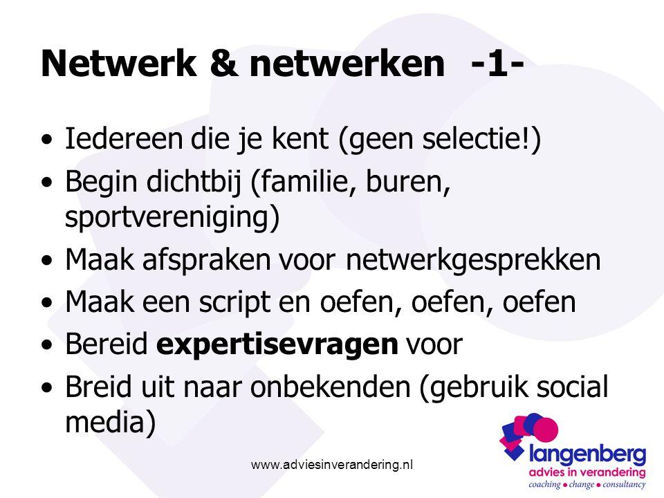 www.adviesinverandering.nl Netwerk & netwerken -1- Iedereen die je kent (geen selectie!) Begin dichtbij (familie, buren, sportvereniging) Maak afsprak