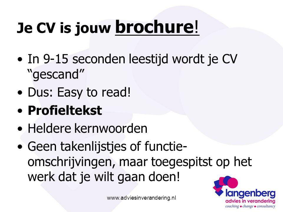 """www.adviesinverandering.nl Je CV is jouw brochure! In 9-15 seconden leestijd wordt je CV """"gescand"""" Dus: Easy to read! Profieltekst Heldere kernwoorden"""
