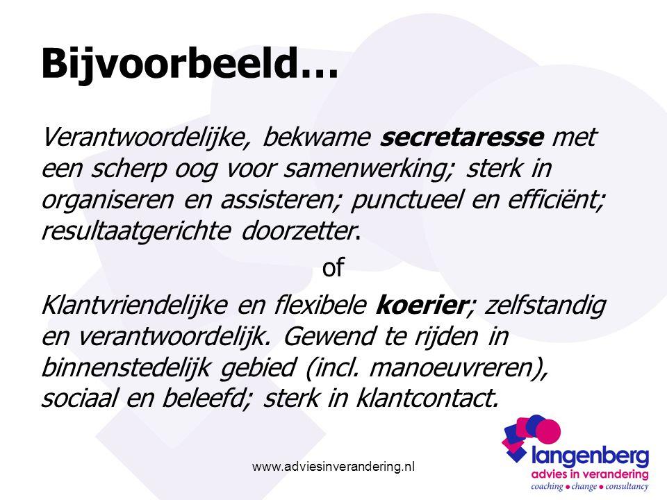 www.adviesinverandering.nl Bijvoorbeeld… Verantwoordelijke, bekwame secretaresse met een scherp oog voor samenwerking; sterk in organiseren en assisteren; punctueel en efficiënt; resultaatgerichte doorzetter.
