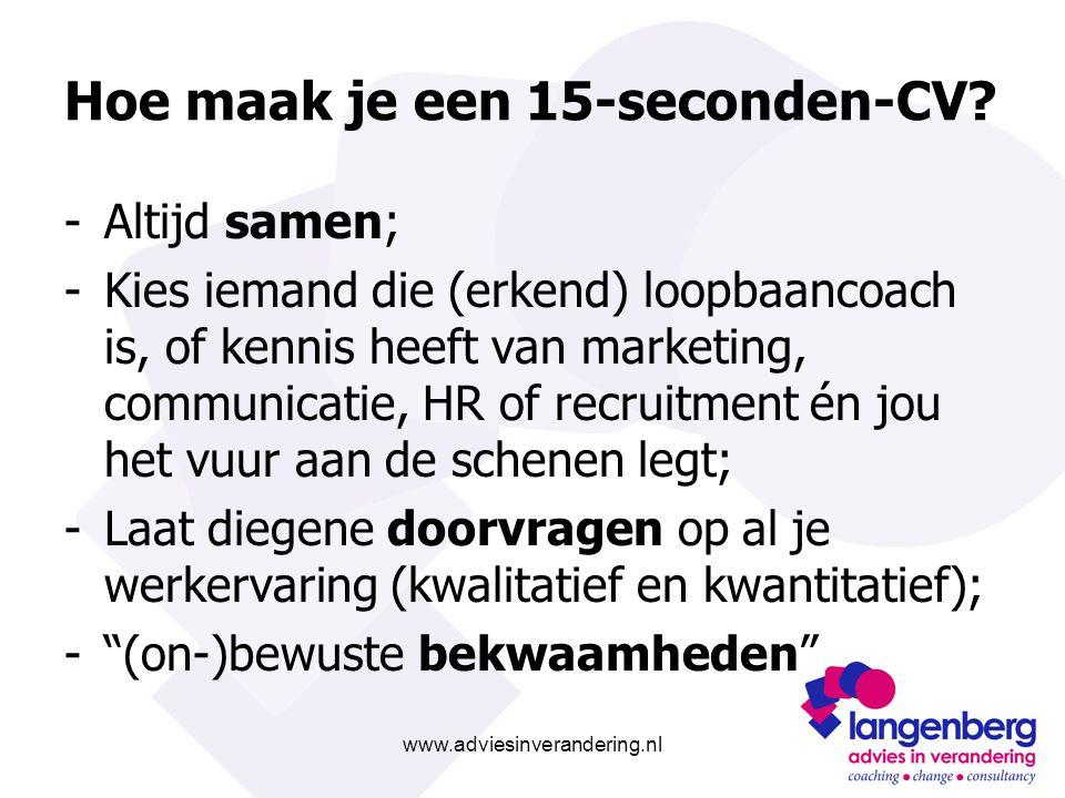www.adviesinverandering.nl Hoe maak je een 15-seconden-CV? -Altijd samen; -Kies iemand die (erkend) loopbaancoach is, of kennis heeft van marketing, c