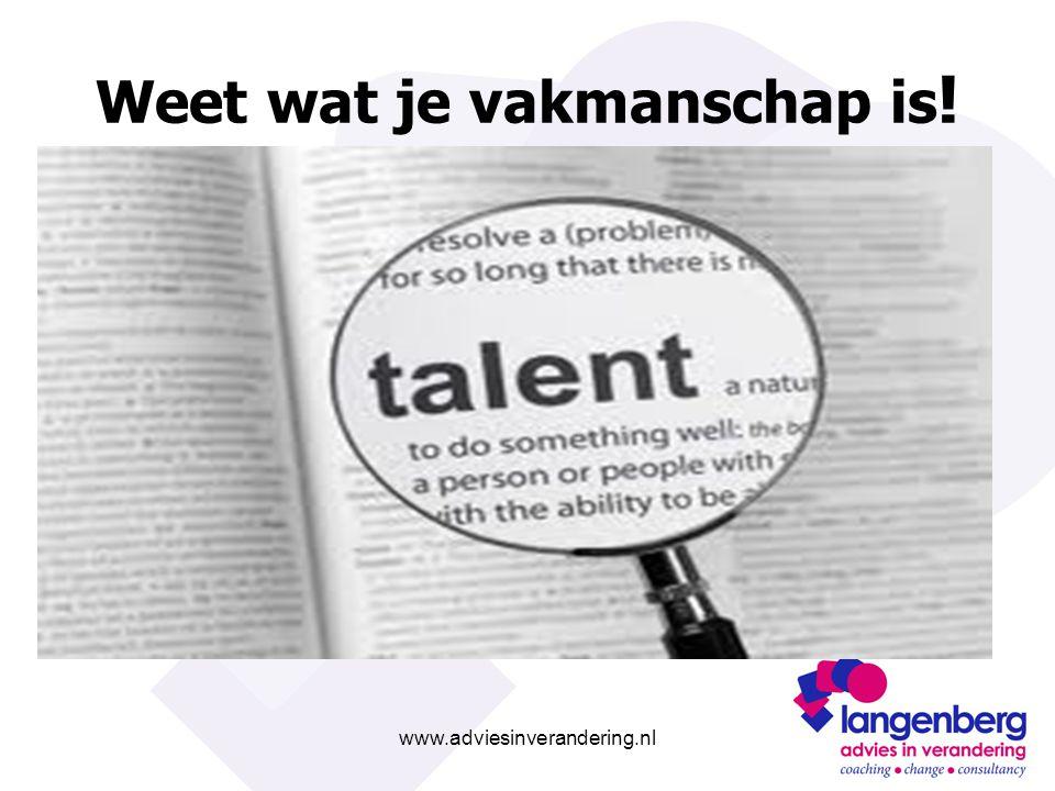 www.adviesinverandering.nl Weet wat je vakmanschap is !