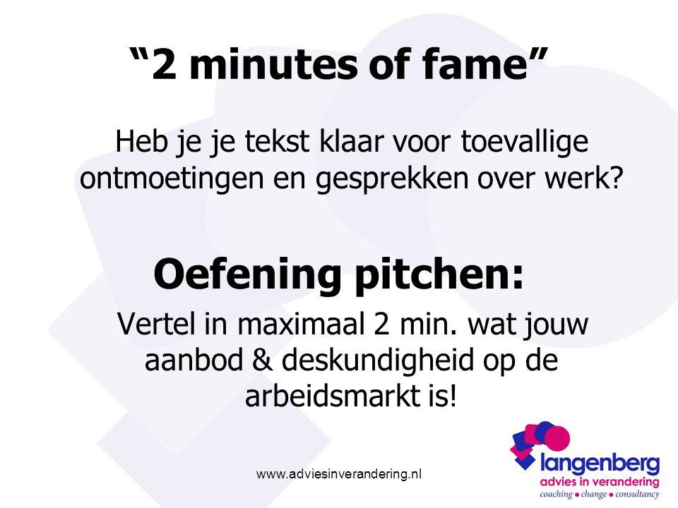 """www.adviesinverandering.nl """"2 minutes of fame"""" Heb je je tekst klaar voor toevallige ontmoetingen en gesprekken over werk? Oefening pitchen: Vertel in"""