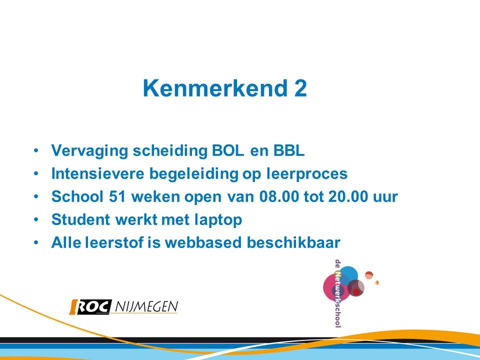 Kenmerkend 2 Vervaging scheiding BOL en BBL Intensievere begeleiding op leerproces School 51 weken open van 08.00 tot 20.00 uur Student werkt met lapt
