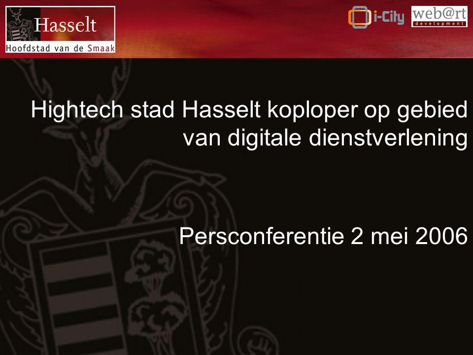 Hightech stad Hasselt koploper op gebied van digitale dienstverlening Persconferentie 2 mei 2006
