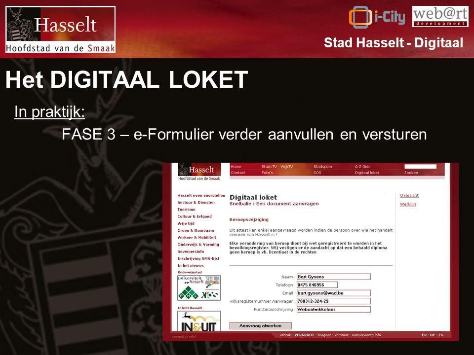 Het DIGITAAL LOKET In praktijk: FASE 3 – e-Formulier verder aanvullen en versturen Stad Hasselt - Digitaal