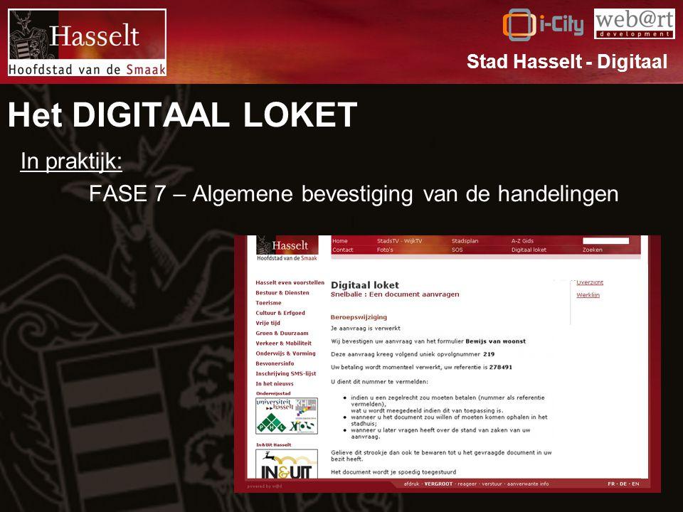 Het DIGITAAL LOKET In praktijk: FASE 7 – Algemene bevestiging van de handelingen Stad Hasselt - Digitaal