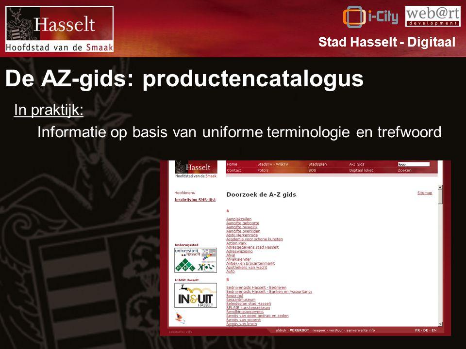De AZ-gids: productencatalogus In praktijk: Informatie op basis van uniforme terminologie en trefwoord Stad Hasselt - Digitaal