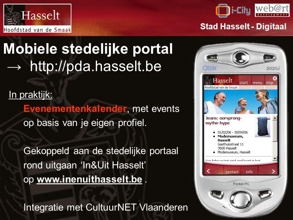Mobiele stedelijke portal → http://pda.hasselt.be Stad Hasselt - Digitaal In praktijk: Evenementenkalender, met events op basis van je eigen profiel.