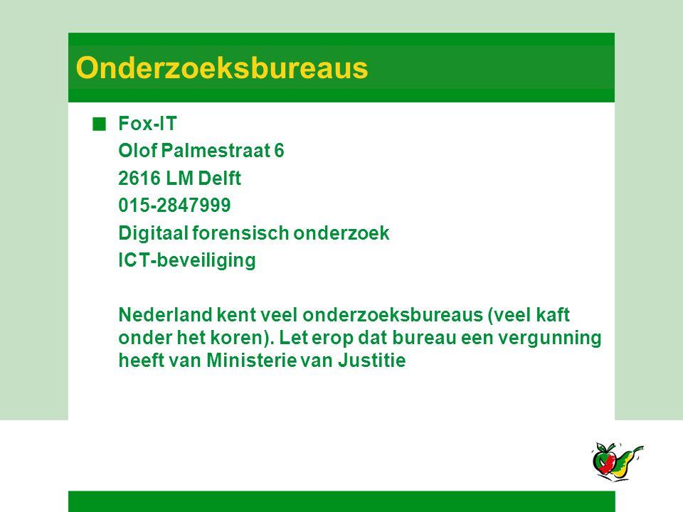 Onderzoeksbureaus Fox-IT Olof Palmestraat 6 2616 LM Delft 015-2847999 Digitaal forensisch onderzoek ICT-beveiliging Nederland kent veel onderzoeksbure