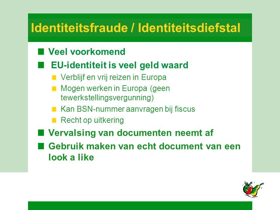 Identiteitsfraude / Identiteitsdiefstal Veel voorkomend EU-identiteit is veel geld waard Verblijf en vrij reizen in Europa Mogen werken in Europa(geen