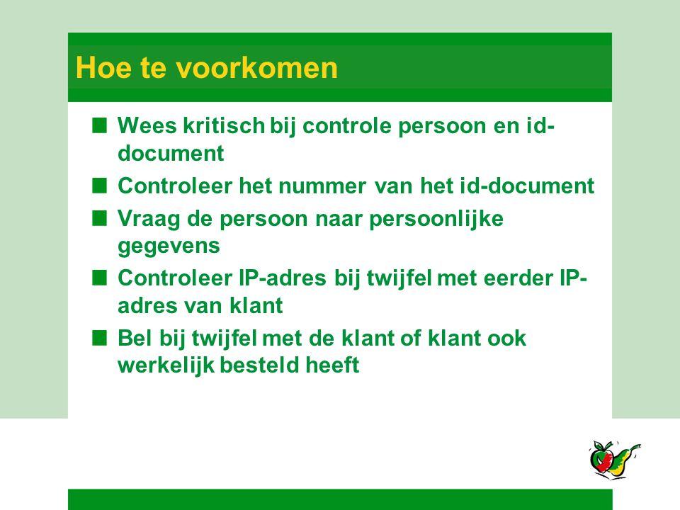 Hoe te voorkomen Wees kritisch bij controle persoon en id- document Controleer het nummer van het id-document Vraag de persoon naar persoonlijke gegev