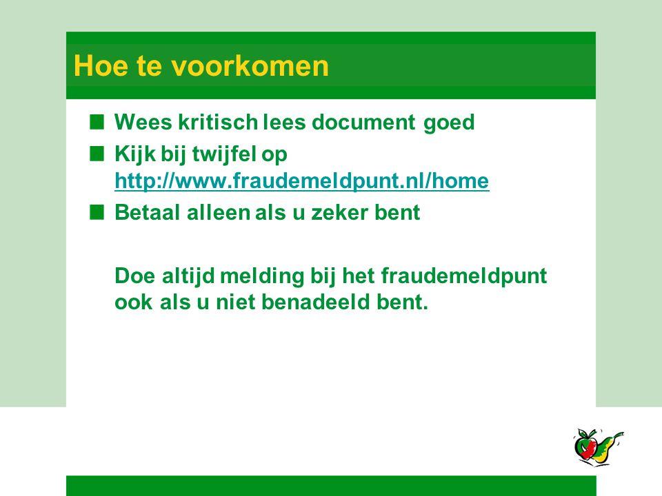 Hoe te voorkomen Wees kritisch lees document goed Kijk bij twijfel op http://www.fraudemeldpunt.nl/home http://www.fraudemeldpunt.nl/home Betaal allee