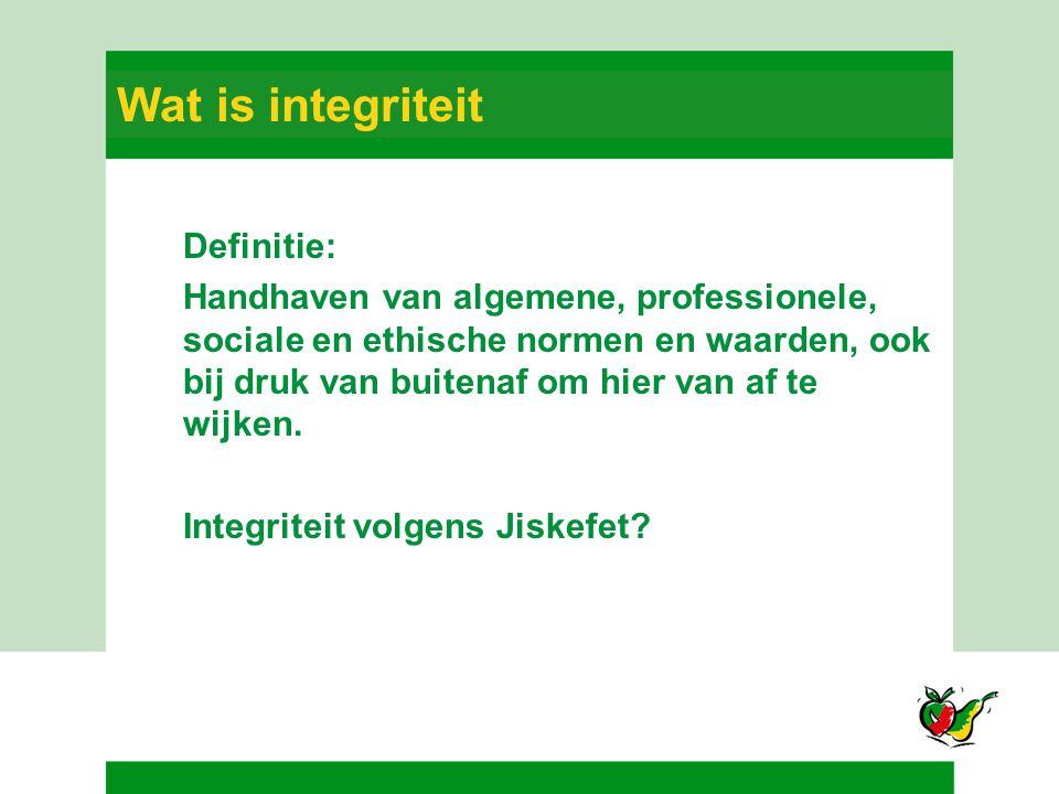 Wat is integriteit Definitie: Handhaven van algemene, professionele, sociale en ethische normen en waarden, ook bij druk van buitenaf om hier van af t
