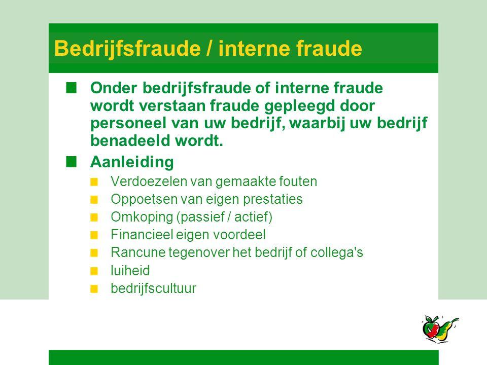 Bedrijfsfraude / interne fraude Onder bedrijfsfraude of interne fraude wordt verstaan fraude gepleegd door personeel van uw bedrijf, waarbij uw bedrij