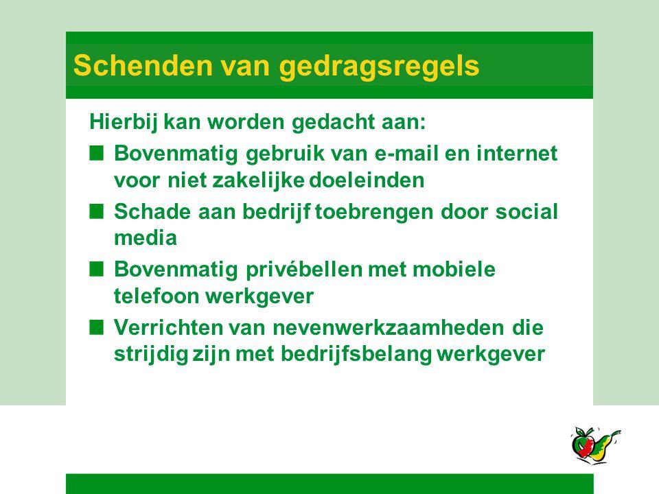 Schenden van gedragsregels Hierbij kan worden gedacht aan: Bovenmatig gebruik van e-mail en internet voor niet zakelijke doeleinden Schade aan bedrijf