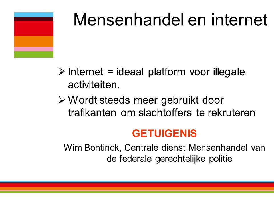 Mensenhandel en internet  Internet = ideaal platform voor illegale activiteiten.  Wordt steeds meer gebruikt door trafikanten om slachtoffers te rek