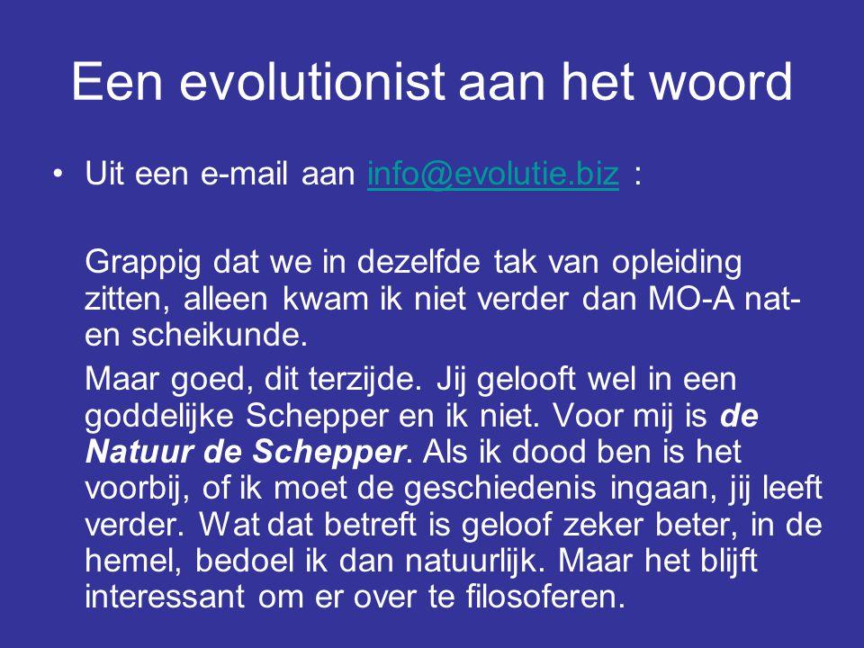 Een evolutionist aan het woord Uit een e-mail aan info@evolutie.biz :info@evolutie.biz Grappig dat we in dezelfde tak van opleiding zitten, alleen kwam ik niet verder dan MO-A nat- en scheikunde.