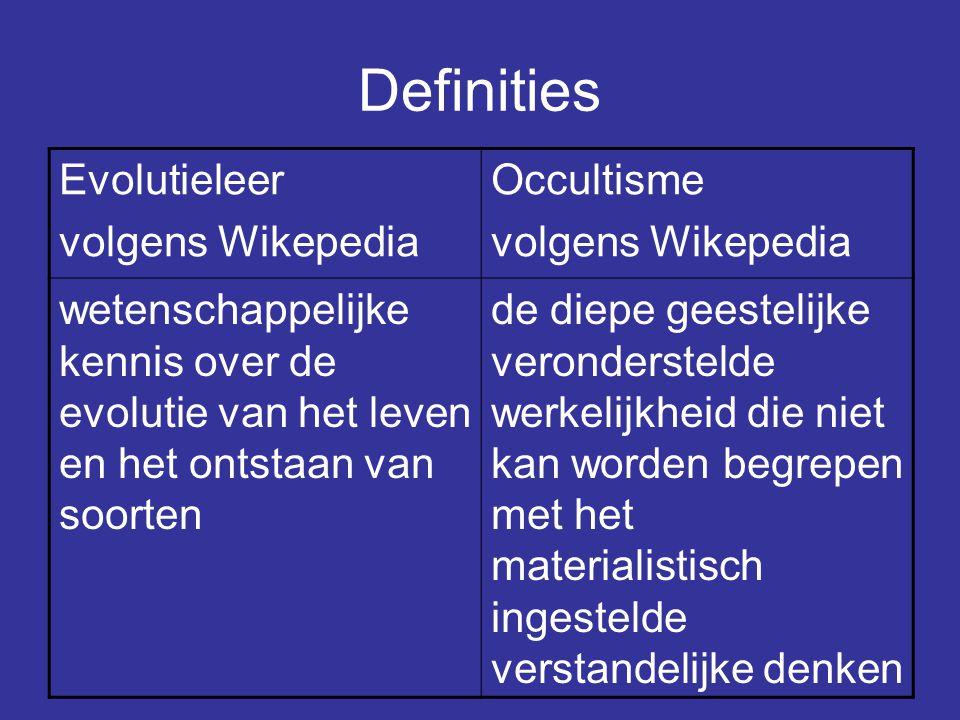 Definities Evolutieleer volgens Wikepedia Occultisme volgens Wikepedia wetenschappelijke kennis over de evolutie van het leven en het ontstaan van soorten de diepe geestelijke veronderstelde werkelijkheid die niet kan worden begrepen met het materialistisch ingestelde verstandelijke denken