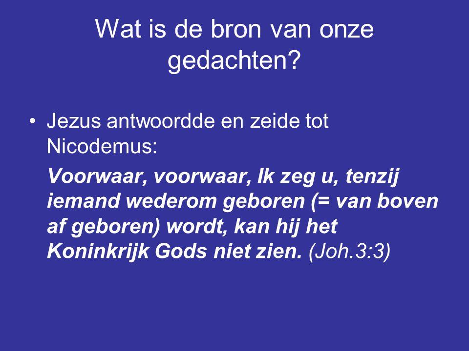 Jezus antwoordde en zeide tot Nicodemus: Voorwaar, voorwaar, Ik zeg u, tenzij iemand wederom geboren (= van boven af geboren) wordt, kan hij het Koninkrijk Gods niet zien.