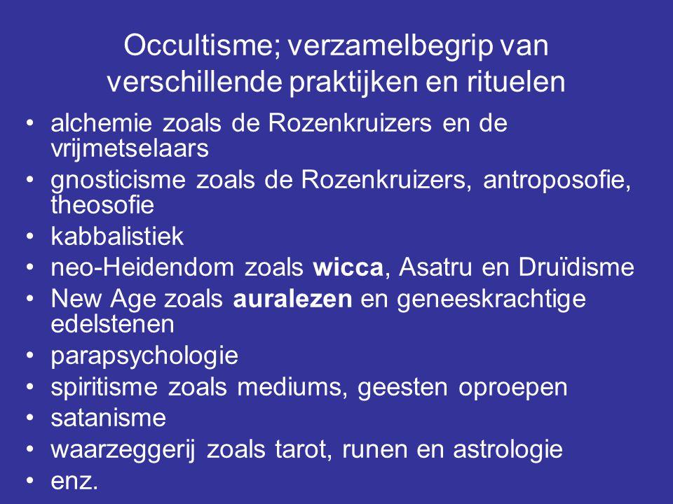 Occultisme; verzamelbegrip van verschillende praktijken en rituelen alchemie zoals de Rozenkruizers en de vrijmetselaars gnosticisme zoals de Rozenkruizers, antroposofie, theosofie kabbalistiek neo-Heidendom zoals wicca, Asatru en Druïdisme New Age zoals auralezen en geneeskrachtige edelstenen parapsychologie spiritisme zoals mediums, geesten oproepen satanisme waarzeggerij zoals tarot, runen en astrologie enz.