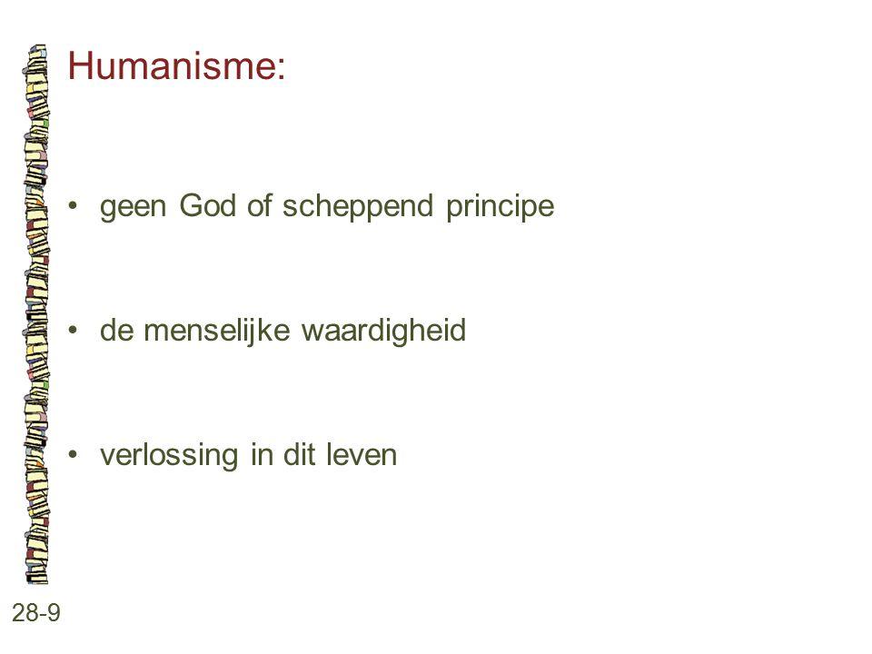 Humanisme: 28-9 geen God of scheppend principe de menselijke waardigheid verlossing in dit leven