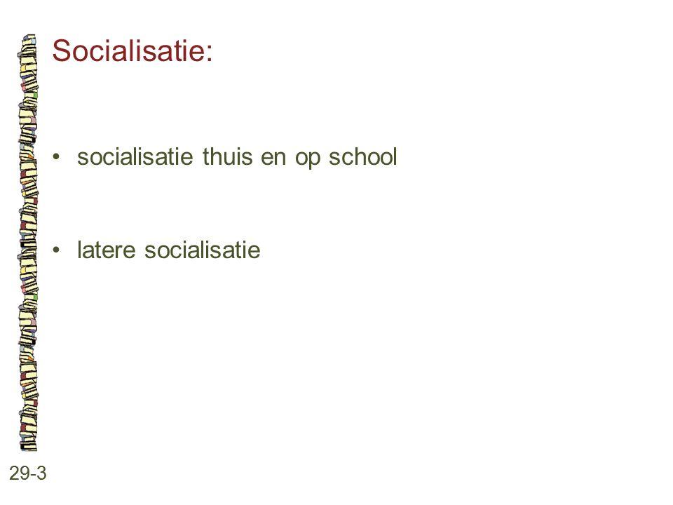 Socialisatie: 29-3 socialisatie thuis en op school latere socialisatie