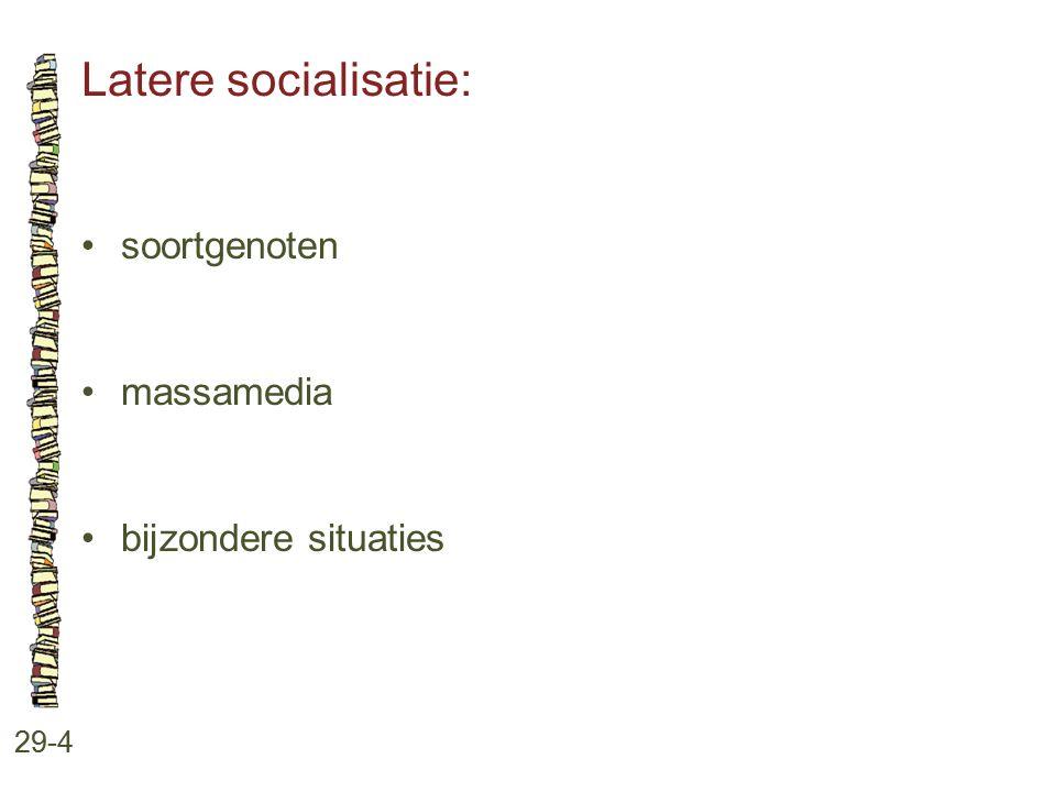 Latere socialisatie: 29-4 soortgenoten massamedia bijzondere situaties