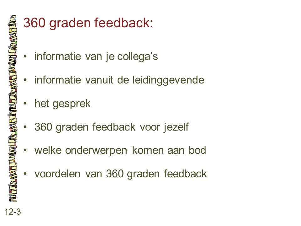 360 graden feedback: 12-3 informatie van je collega's informatie vanuit de leidinggevende het gesprek 360 graden feedback voor jezelf welke onderwerpe