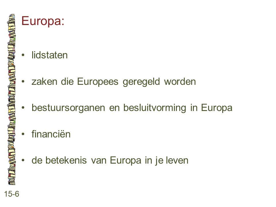Europa: 15-6 lidstaten zaken die Europees geregeld worden bestuursorganen en besluitvorming in Europa financiën de betekenis van Europa in je leven