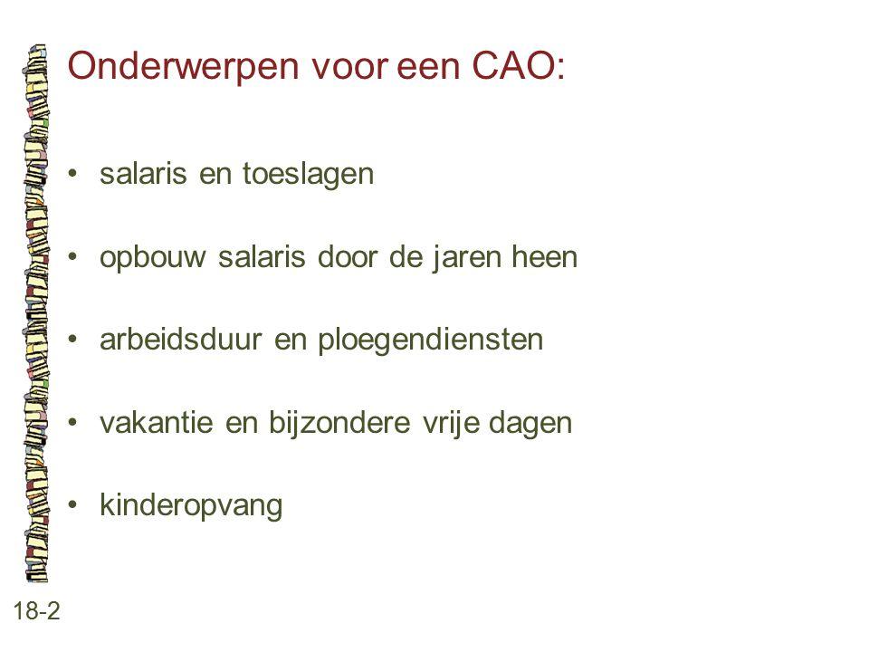Onderwerpen voor een CAO: 18-2 salaris en toeslagen opbouw salaris door de jaren heen arbeidsduur en ploegendiensten vakantie en bijzondere vrije dage