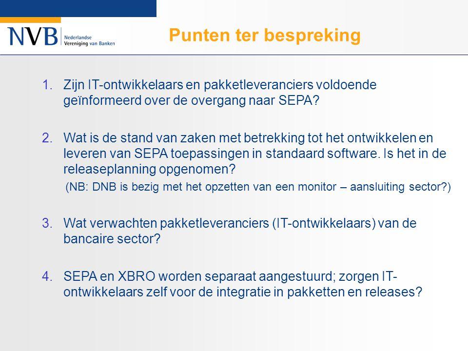 Punten ter bespreking 1.Zijn IT-ontwikkelaars en pakketleveranciers voldoende geïnformeerd over de overgang naar SEPA.