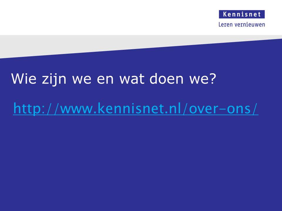 Wie zijn we en wat doen we? http://www.kennisnet.nl/over-ons/