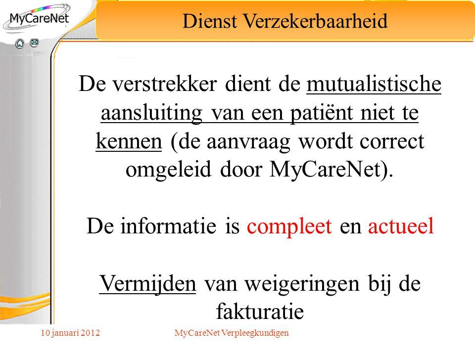 10 januari 2012 Dienst Verzekerbaarheid De verstrekker dient de mutualistische aansluiting van een patiënt niet te kennen (de aanvraag wordt correct o