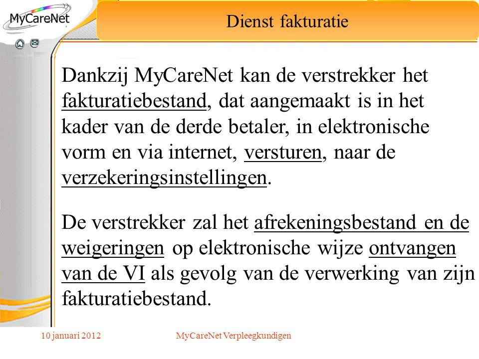 10 januari 2012 Dienst fakturatie Dankzij MyCareNet kan de verstrekker het fakturatiebestand, dat aangemaakt is in het kader van de derde betaler, in