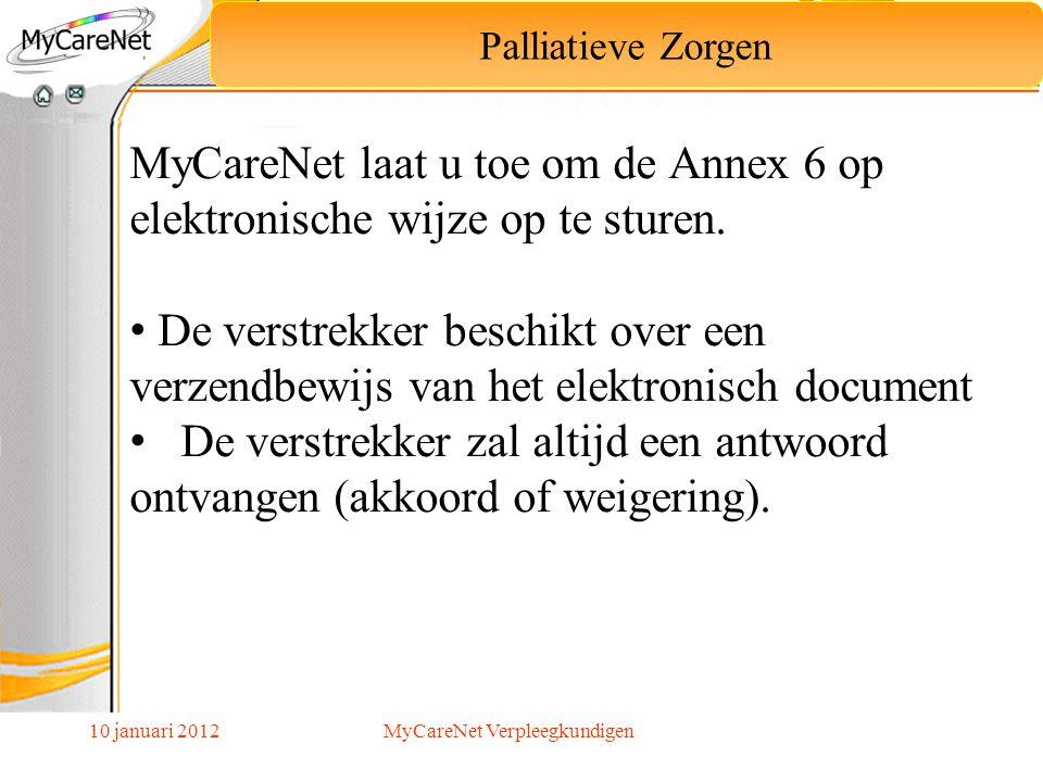 10 januari 2012 Palliatieve Zorgen MyCareNet laat u toe om de Annex 6 op elektronische wijze op te sturen. De verstrekker beschikt over een verzendbew