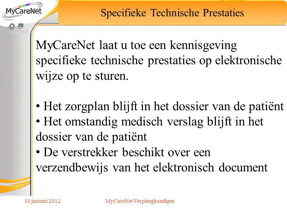 10 januari 2012 Specifieke Technische Prestaties MyCareNet laat u toe een kennisgeving specifieke technische prestaties op elektronische wijze op te s