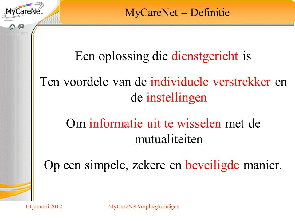 10 januari 2012 Vereenvoudigen van de administratieve procedures Moderniseren van de uitwisseling van informatie tussen de professionelen van de gezondheidszorg en de verzekerings- instellingen.