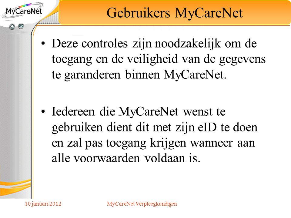 10 januari 2012 Deze controles zijn noodzakelijk om de toegang en de veiligheid van de gegevens te garanderen binnen MyCareNet. Iedereen die MyCareNet
