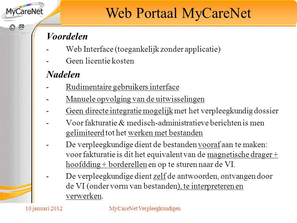 10 januari 2012 Voordelen -Web Interface (toegankelijk zonder applicatie) -Geen licentie kosten Nadelen -Rudimentaire gebruikers interface -Manuele op
