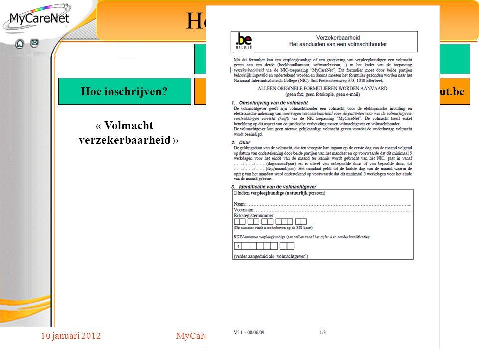 10 januari 2012 Hoe schrijf ik mij in? « Volmacht verzekerbaarheid » Hoe inschrijven? MyCareNet Verpleegkundigen Goedgekeurde Toepassing Web portaal V