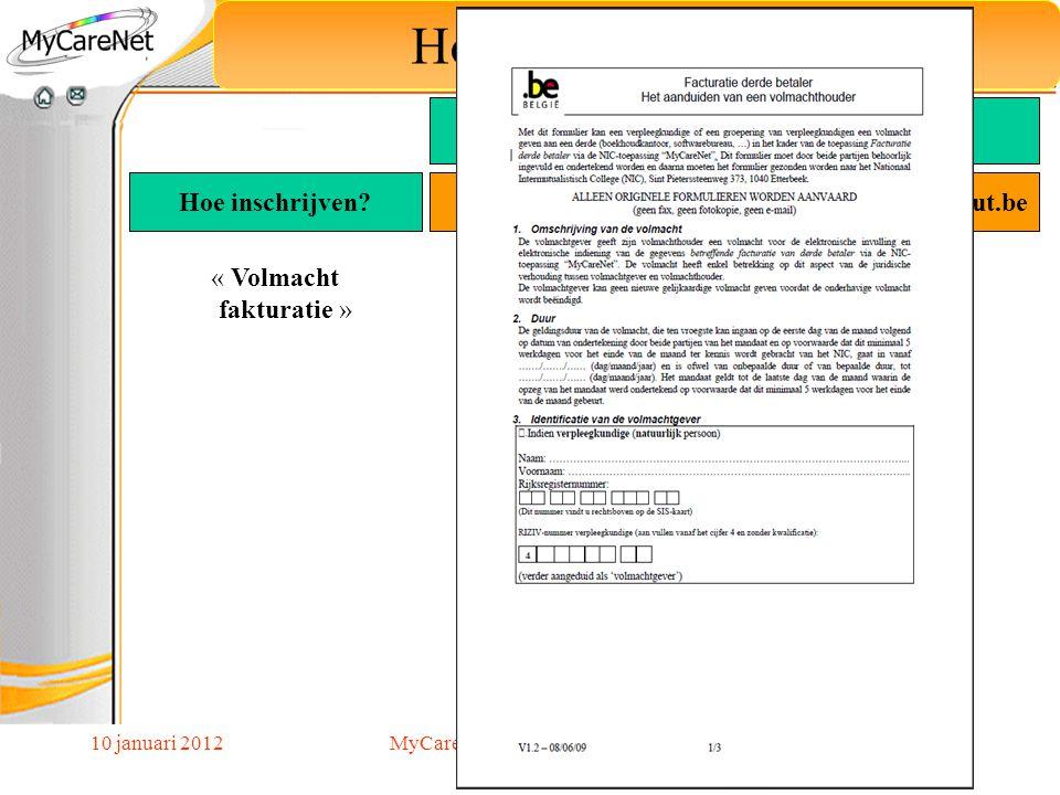 10 januari 2012 Hoe schrijf ik mij in? Hoe inschrijven? MyCareNet Verpleegkundigen Goedgekeurde Toepassing Web portaal Via de software leverancier myc
