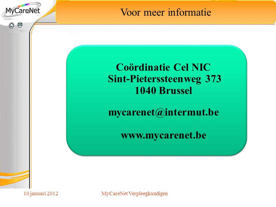 10 januari 2012 Voor meer informatie MyCareNet Verpleegkundigen Coördinatie Cel NIC Sint-Pieterssteenweg 373 1040 Brussel mycarenet@intermut.be www.my