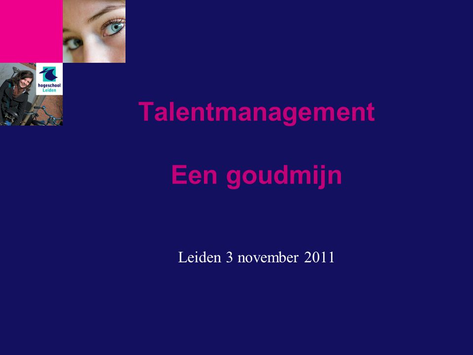 Talentmanagement Een goudmijn Leiden 3 november 2011
