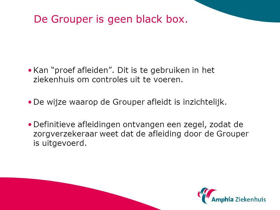 """De Grouper is geen black box. Kan """"proef afleiden"""". Dit is te gebruiken in het ziekenhuis om controles uit te voeren. De wijze waarop de Grouper aflei"""