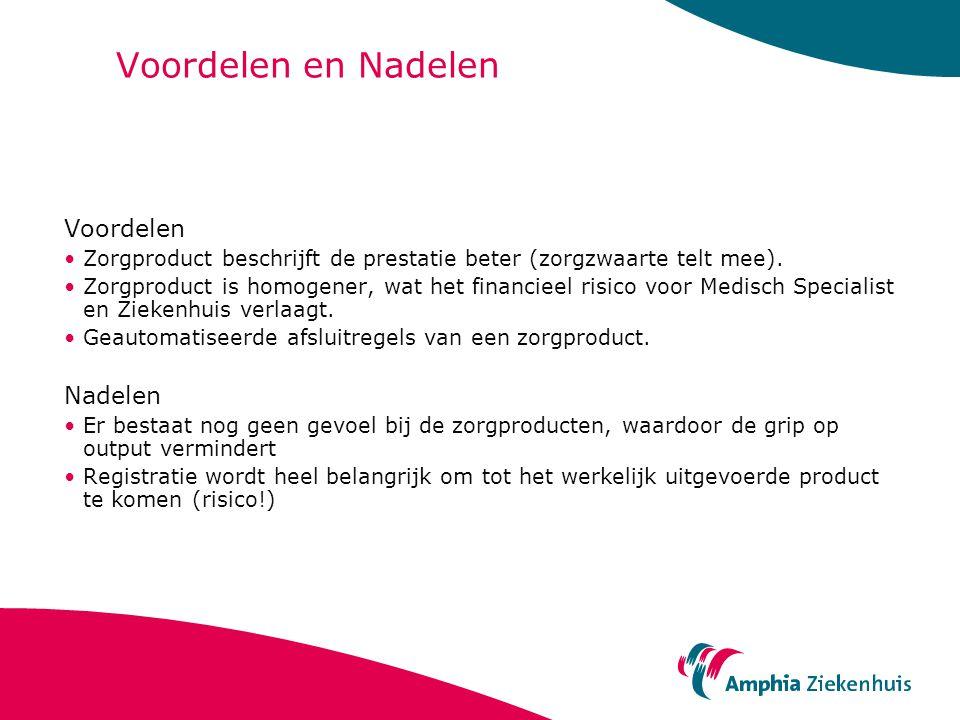 Voordelen en Nadelen Voordelen Zorgproduct beschrijft de prestatie beter (zorgzwaarte telt mee). Zorgproduct is homogener, wat het financieel risico v